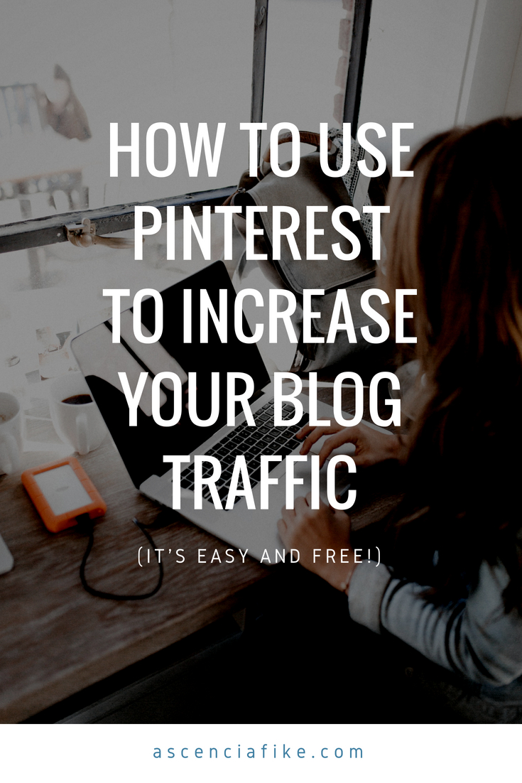 "An image of a woman working on her laptop with the text ""How to use Pinterest to increase your blog traffic (it's easy and free!) - ascenciafike.com""."