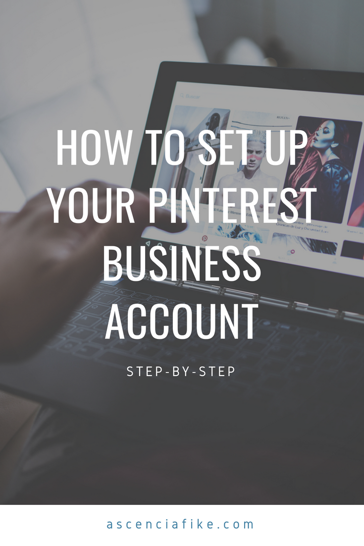 "An image of a laptop and the text: ""How to set up your Pinterest business account - step-by-step - ascenciafike.com"""